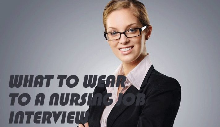 Nursing Interview Outfits What To Wear To A Nursing Job