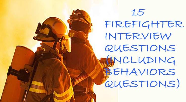 15 firefighter interview questions and answers  including behaviors questions